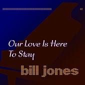 Our Love Is Here to Stay de Bill Jones