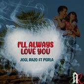 I'll Always Love You by Joel razo