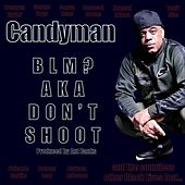 BLM? Aka Don't Shoot by Candyman