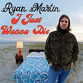 I Just Wanna Die de Ryan Martin