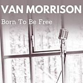 Born to Be Free von Van Morrison