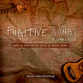 Fugitive Songs: A Song Cycle (Studio Cast Recording) by Chris Miller