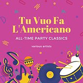 Tu Vuo Fa L'americano (All-Time Party Classics) de Various Artists