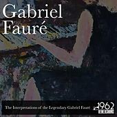 The Interpretations of the Legendary Gabriel Fauré de Gabriel Fauré
