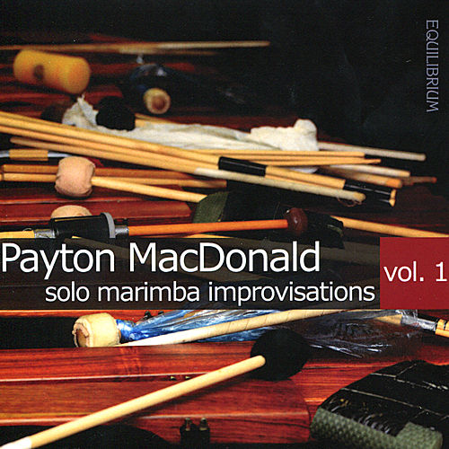 Solo Marimba Improvisations Vol. 1 by Payton MacDonald