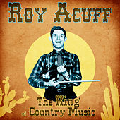 The King of Country Music (Remastered) by Roy Acuff