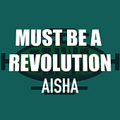 Must Be a Revolution by Aisha