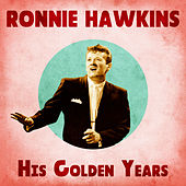 His Golden Years (Remastered) by Ronnie Hawkins
