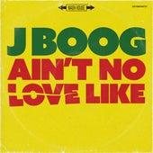 Ain't No Love Like von J Boog