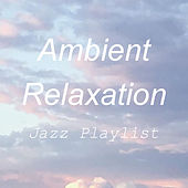 Ambient Relaxation Jazz Playlist di Various Artists