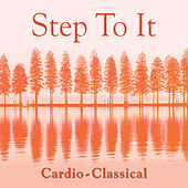 Step-To-It! - Cardio-Classical by Various Artists