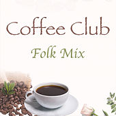 Coffee Club Folk Mix by Various Artists