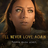 I'll Never Love Again (Cover) by Sofia Olea Levet