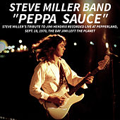 PEPPA SAUCE. Steve Miller's tribute to Jimi Hendrix recorded live at Pepperland, Sept. 18,1970, the day Jimi left the planet (Live) de Steve Miller Band