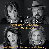 Ain't Gonna Let Nobody Turn Me Around (feat. Jason Crabb and Anglea Primm) by The Isaacs