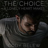 The Choice (A Lonely Heart Makes) de Cody Belew