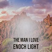 The Man I Love Enoch Light by Enoch Light, Orquesta Tropical, Sam the Sham & the Pharaohs, Sidney Torch & His Orchestra, Jimmie