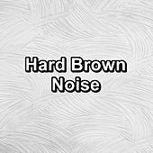Hard Brown Noise by White Noise Babies
