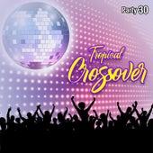 Tropical Crossover Party, Vol. 30 de German Garcia