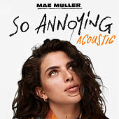 so annoying (Acoustic) by Mae Muller