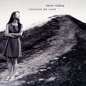 Courage My Love by Annie Gallup