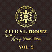 Club St. Tropez, Vol. 2 - Luxury House Tunes by Various Artists