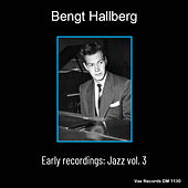 Bengt Hallberg Early Recordings: Jazz Vol.3 (Remastered) by Various Artists