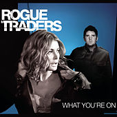 What You're On by Rogue Traders