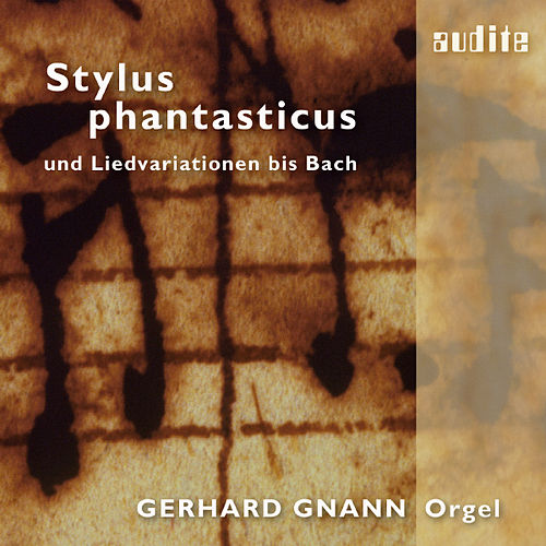 """Stylus Phantasticus (Toccatas written in the """"stylus phantasticus"""" and variations on songs until Bach) by Gerhard Gnann"""