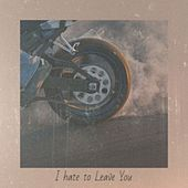 I hate to Leave You de Various Artists