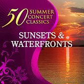 50 Summer Concert Classics: Sunsets & Waterfronts by Various Artists