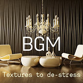 BGM Textures to De-stress by Various Artists