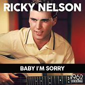 Baby I'm Sorry by Ricky Nelson