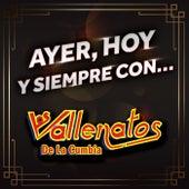 AYER, HOY Y SIEMPRE CON… LOS VALLENATOS DE LA CUMBIA by Los Vallenatos De La Cumbia
