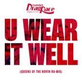 U Wear It Well (feat. The Cast of Canada's Drag Race, Season 1) (Queens of the North Ru-Mix) de RuPaul