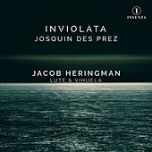 Josquin des Prez: Inviolata by Jacob Heringman