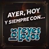 AYER, HOY Y SIEMPRE CON… LOS REYES LOCOS by Los Reyes Locos