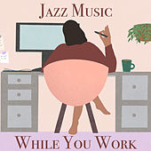 Jazz Music While You Work von Various Artists