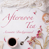 Afternoon Tea Acoustic Background by Various Artists