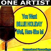 You Want Billie Holiday well, Here She Is! von Billie Holiday