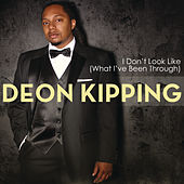 I Don't Look Like (What I've Been Through) by Deon Kipping