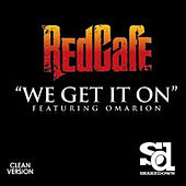WE GET IT ON by Red Cafe