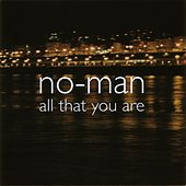 All That You Are by No Man
