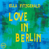 Love In Berlin by Ella Fitzgerald