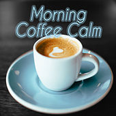 Morning Coffee Calm by Various Artists
