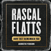 How They Remember You (Acoustic Version) by Rascal Flatts