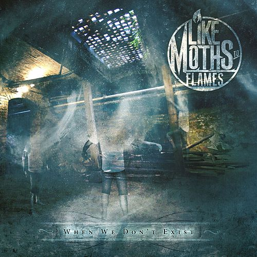 When We Don't Exist by Like Moths To Flames