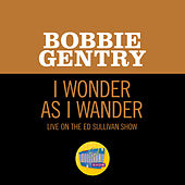 I Wonder As I Wander (Live On The Ed Sullivan Show, December 24, 1967) by Bobbie Gentry