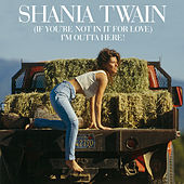 (If You're Not In It For Love) I'm Outta Here! by Shania Twain