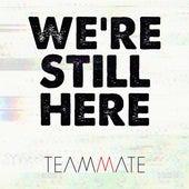 We're Still Here de TeamMate